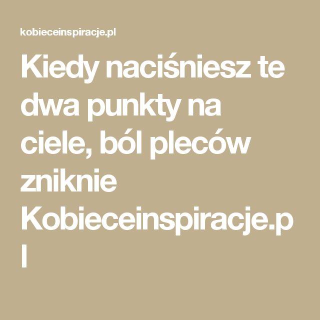 Kiedy naciśniesz te dwa punkty na ciele, ból pleców zniknie Kobieceinspiracje.pl