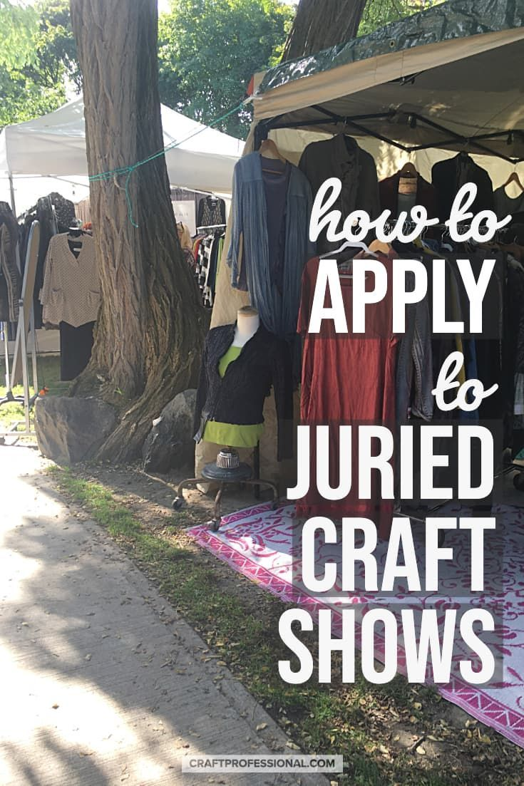 How To Apply To Juried Art Shows How To Apply Craft Business Craft Fairs