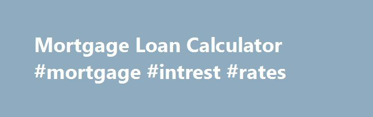 Mortgage Loan Calculator #mortgage #intrest #rates http://mortgages.remmont.com/mortgage-loan-calculator-mortgage-intrest-rates/  #mortgage loan calculator with taxes # Mortgage Loan Payment Calculator Home Buying Tips Homeownership is truly a rewarding experience. Not only are you investing in your future (the market WILL make a comeback. I hope!) but you will also have … Continue reading →