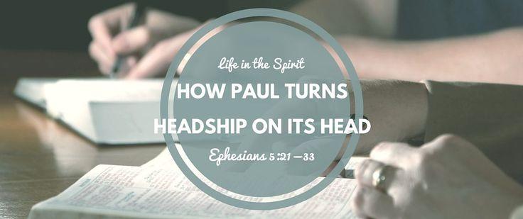 Ephesians 5:21-33, Paul on Headship in Context