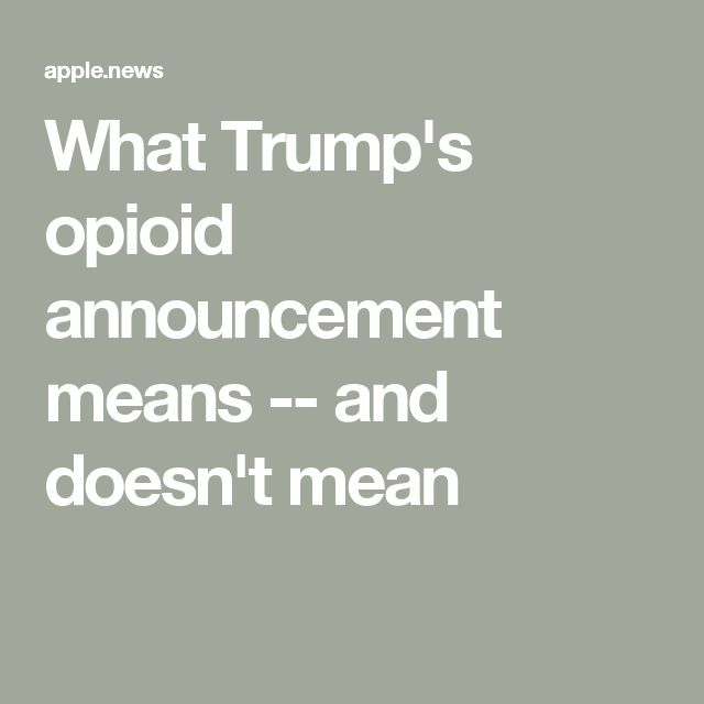 What Trump's opioid announcement means -- and doesn't mean