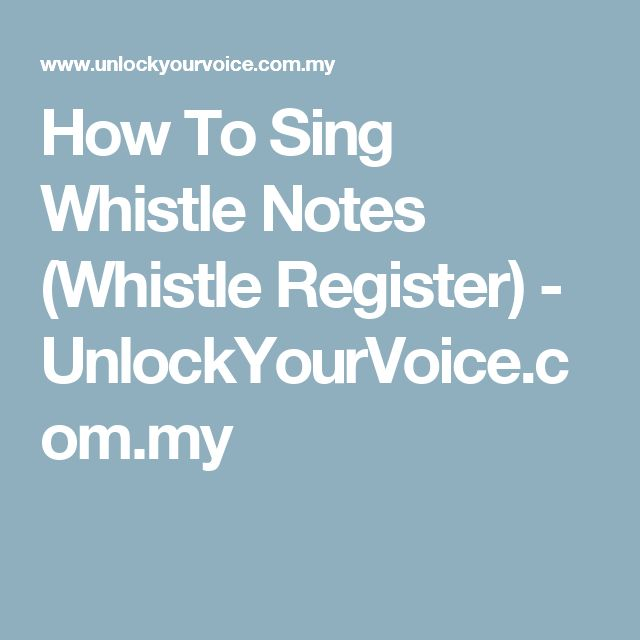 How To Sing Whistle Notes (Whistle Register) - UnlockYourVoice.com.my