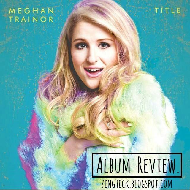 "Z E N G T E C K : ""TITLE"" ▶ MEGHAN TRAINOR | ALBUM REVIEW ♪ ♫"