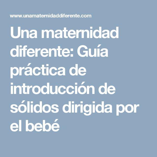 Una maternidad diferente: Guía práctica de introducción de sólidos dirigida por el bebé