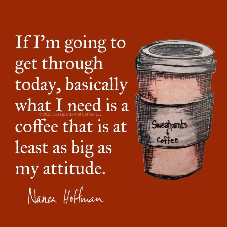 If I'm going to get thru today, basically what I need is a #coffee that is at least as big as my attitude.