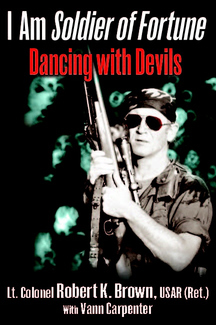 I Am Soldier of Fortune: Dancing with the Devil by Lt. Col. Robert Brown and Vann Carpenter