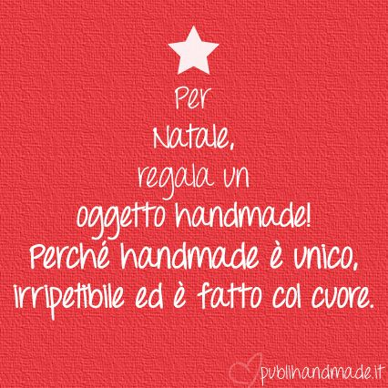 Per NATALE, regala un oggetto handmade! Perché handmade è unico, irripetibile ed è fatto col cuore.  http://www.publihandmade.it  #xmas #christmas #natale #handmade