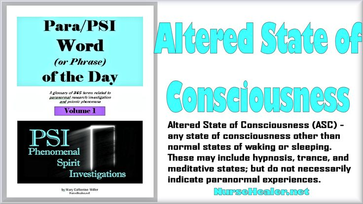 Para/PSI Word/Phrase of the Day:  Altered State of Consciousness (ASC) - any state of consciousness other than normal states of waking or sleeping. These may include hypnosis, trance, and meditative states; but do not necessarily indicate paranormal experiences. https://nursehealer.wordpress.com/2015/10/28/parapsi-wordphrase-of-the-day-altered-state-of-consciousness-asc/