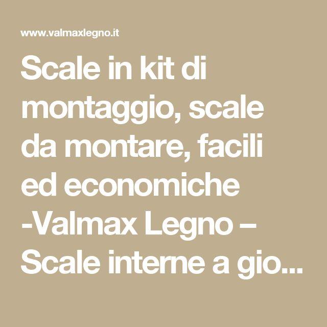 Scale in kit di montaggio, scale da montare, facili ed economiche -Valmax Legno – Scale interne a giorno, scale esterne ed in kit di montaggio, porte, arredamento