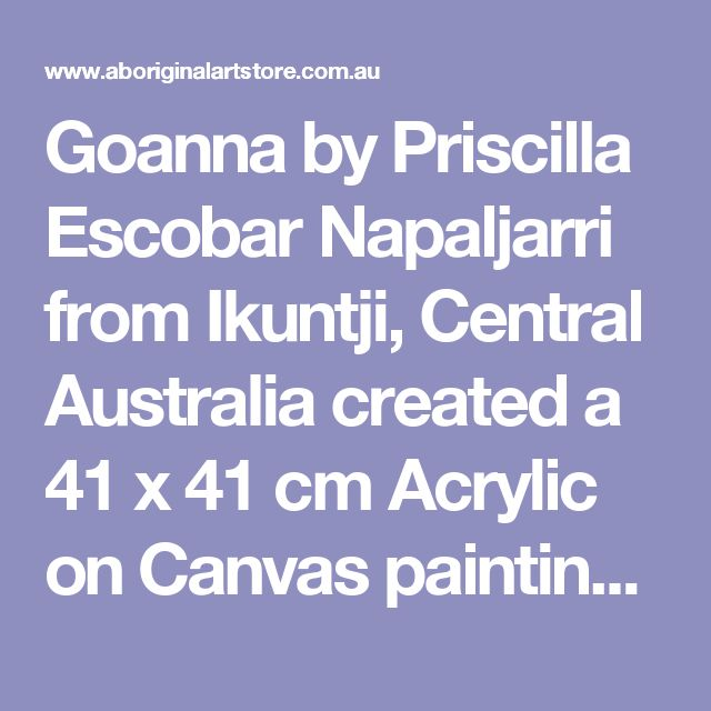 Goanna by Priscilla Escobar Napaljarri from Ikuntji, Central Australia created a 41 x 41 cm Acrylic on Canvas painting costing $300.00 at the Aboriginal Art Store