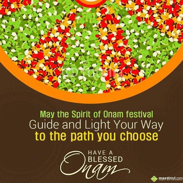 May the spirit of Onam festival guide and light your way to the path you choose. Have a blessed Onam.