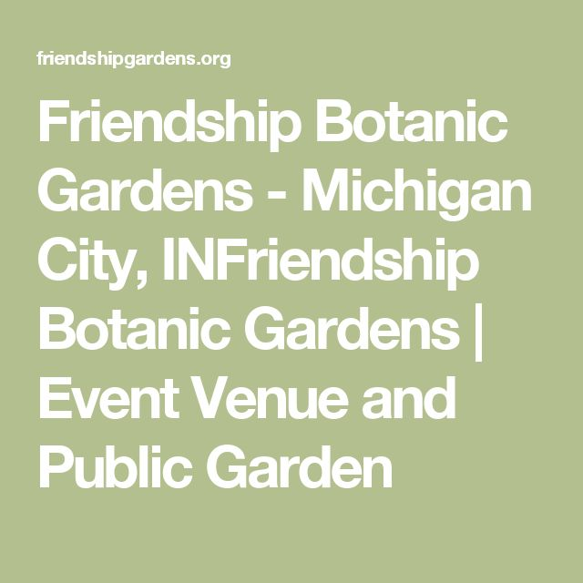 Friendship Botanic Gardens - Michigan City, INFriendship Botanic Gardens | Event Venue and Public Garden