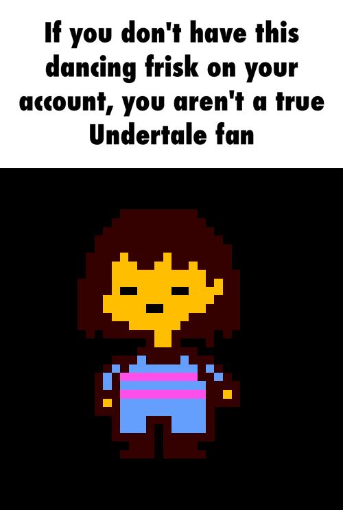 Only pinning for the dancing Frisk, you don't need to pin it to be a true fan