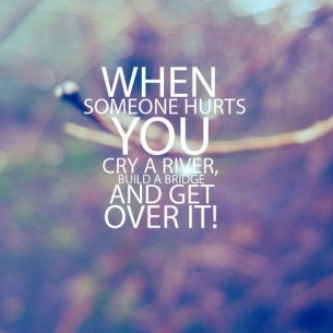 Cry a river and build a bridge