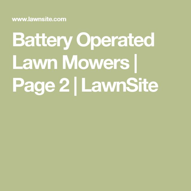 Battery Operated Lawn Mowers | Page 2 | LawnSite
