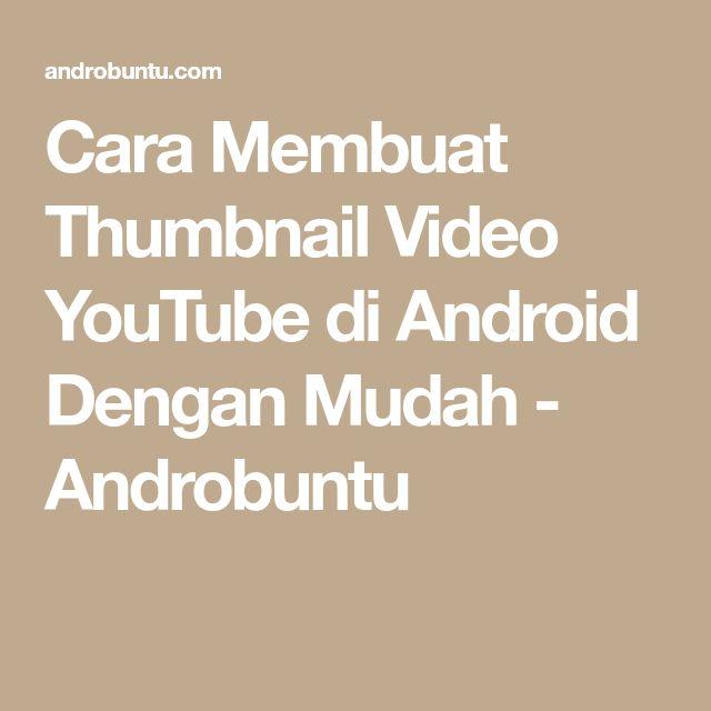 Cara Membuat Thumbnail Video YouTube di Android Dengan Mudah - Androbuntu