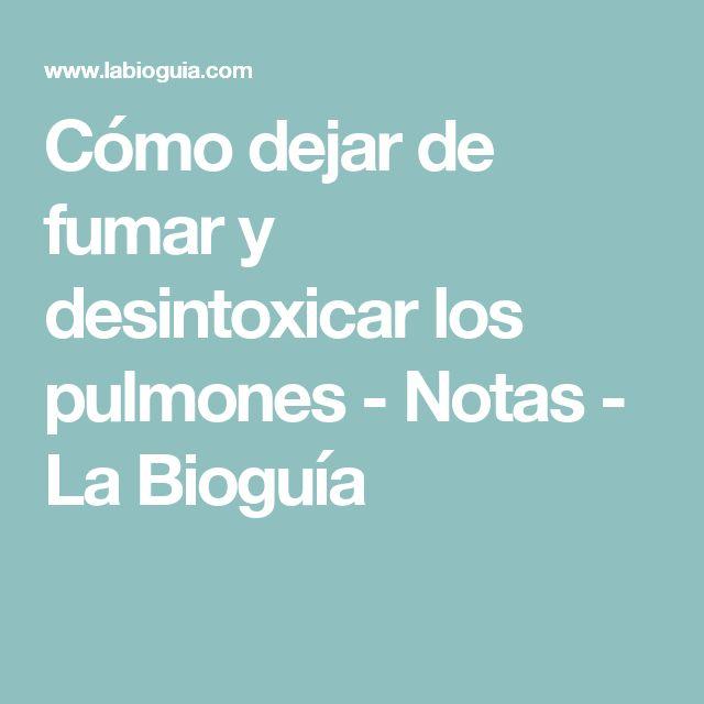 Cómo dejar de fumar y desintoxicar los pulmones - Notas - La Bioguía