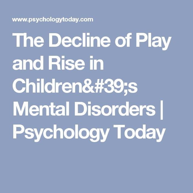 The Decline Of Play And Rise In >> The Decline Of Play And Rise In Children S Mental Disorders