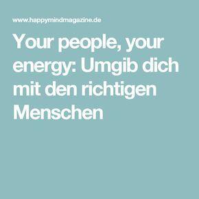 Your people, your energy: Umgib dich mit den richtigen Menschen
