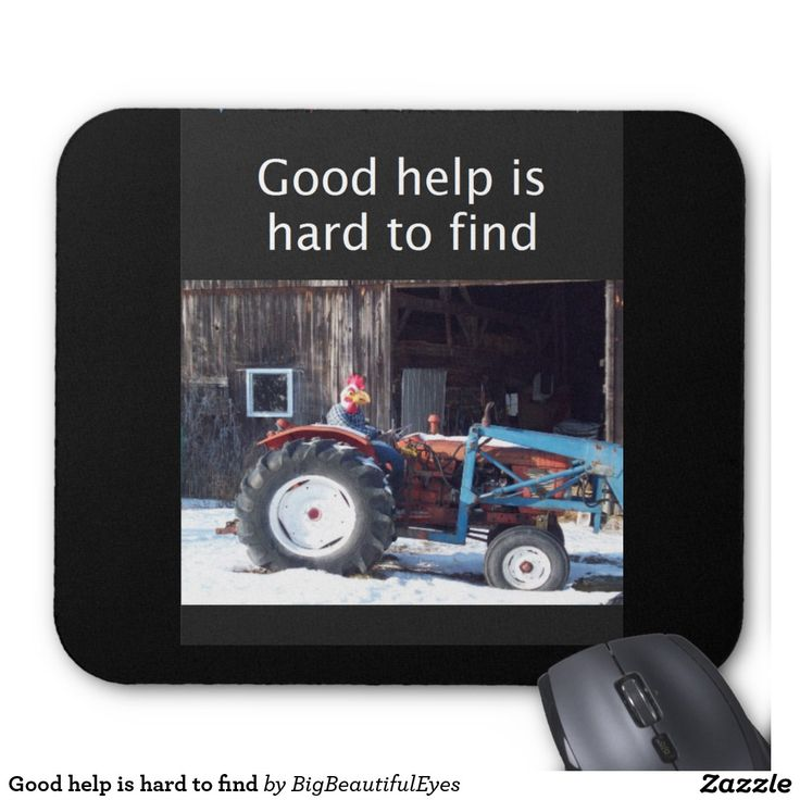 Good help is hard to find
