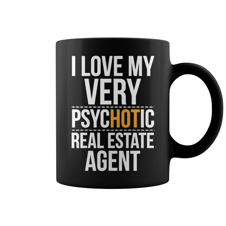 I love my very psychotic real estate agent coffee cup mugs for sale