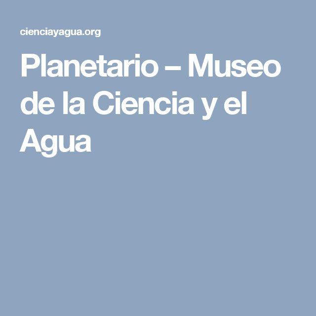Planetario – Museo de la Ciencia y el Agua