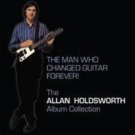 Man Who Changed Guitar Forever! The Allan Holdsworth Album Collection