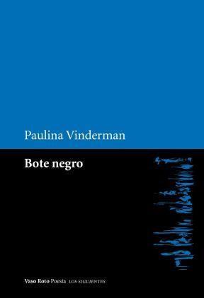 Georges Braque pensaba que en arte solo es válido un argumento que no puede explicarse. Paulina Vinderman elige un Bote negro para dejarse arrastrar en la incerteza misma del vivir.