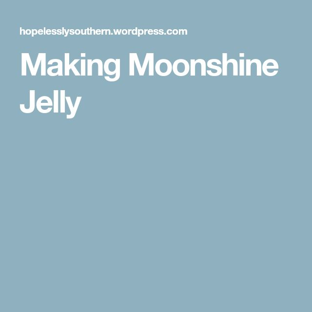 Making Moonshine Jelly