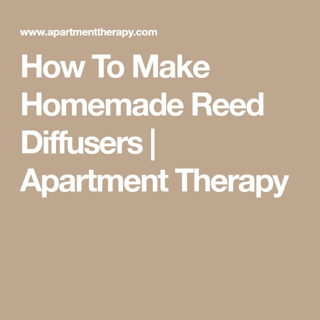 How To Make Homemade Reed Diffusers | Apartment Therapy