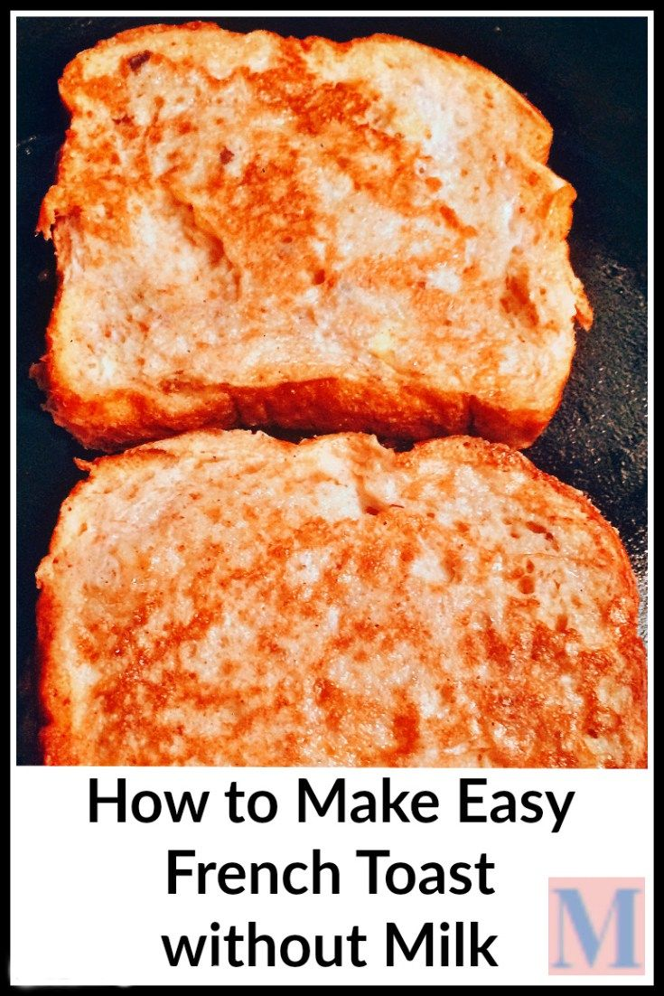 How to Make French Toast without Milk - Easy French toast recipe for when you are out of milk or cream