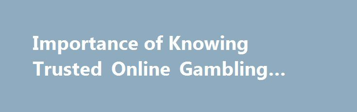 Importance of Knowing Trusted Online Gambling Directories http://casino4uk.com/2017/09/01/importance-of-knowing-trusted-online-gambling-directories/  When it comes to online gambling, things change by minute and what was trending yesterday might no longer be news today. So for a player to stay ...The post Importance of Knowing Trusted Online Gambling Directories appeared first on Casino4uk.com.