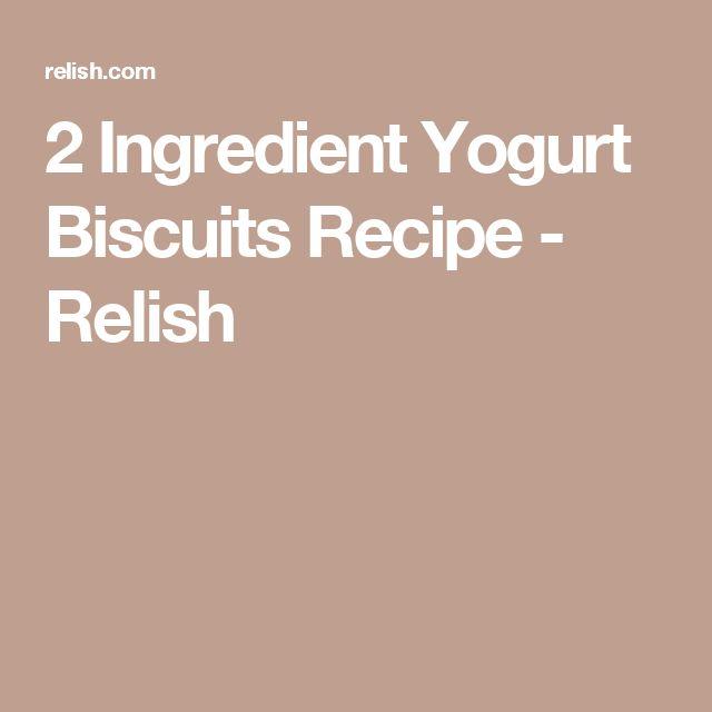 2 Ingredient Yogurt Biscuits Recipe - Relish