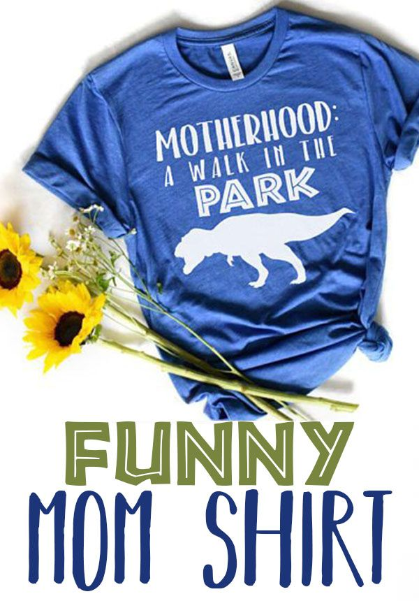 634814f0 Motherhood: A Walk in the Park -- This mom shirt is so funny! Being a mama  can seriously feel like a walk through Jurassic Park sometimes!