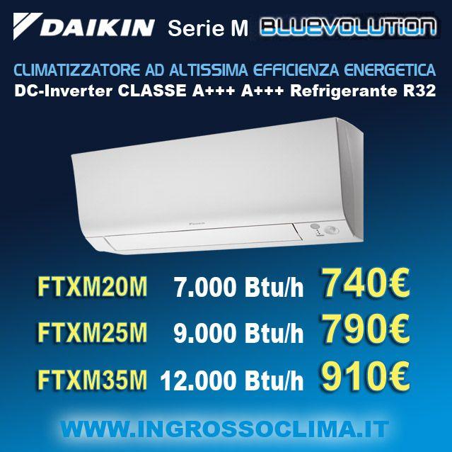 Climatizzatore DAIKIN FTXM gamma Bluevolution serie M con tecnologia DC-Inverter Classe A+++ A+++ con nuovo refrigerante ecologico R32  Daikin FTXM20M da 7.000 Btu/hOfferta a soli 740 € Daikin FTXM25M da 9.000 Btu/hOfferta a soli 790 € Daikin FTXM35M da 12.000 Btu/hOfferta a soli 910 €