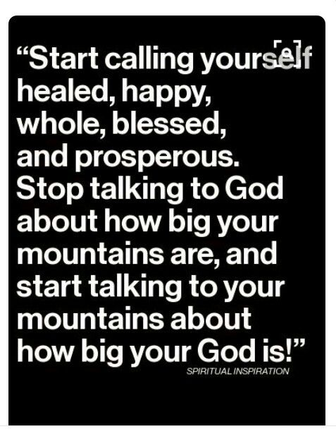 God is greater than the mountains that we face.  Don't allow yourself to forget that.