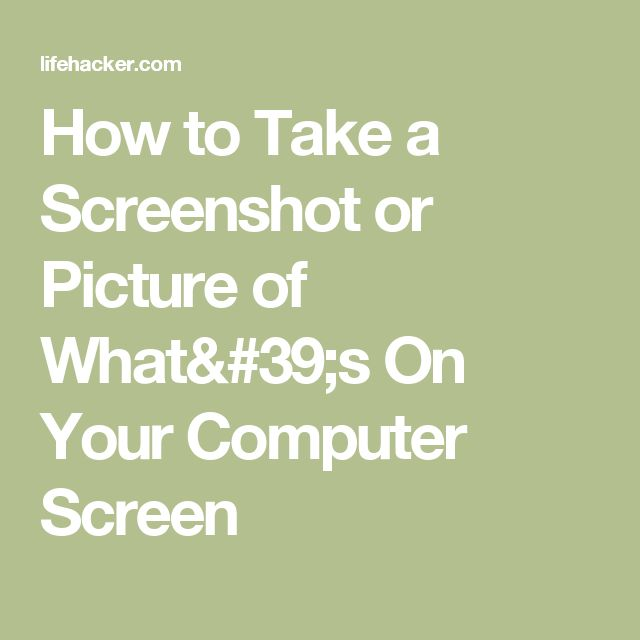 How to Take a Screenshot or Picture of What's On Your Computer Screen