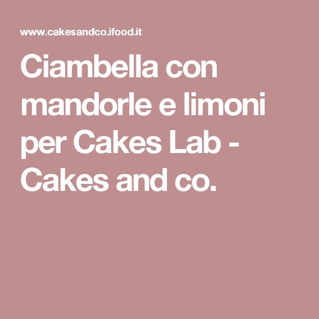 Ciambella con mandorle e limoni per Cakes Lab - Cakes and co.