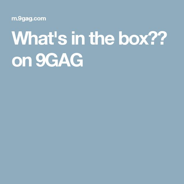 What's in the box?? on 9GAG