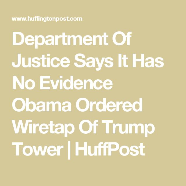 Department Of Justice Says It Has No Evidence Obama Ordered Wiretap Of Trump Tower | HuffPost
