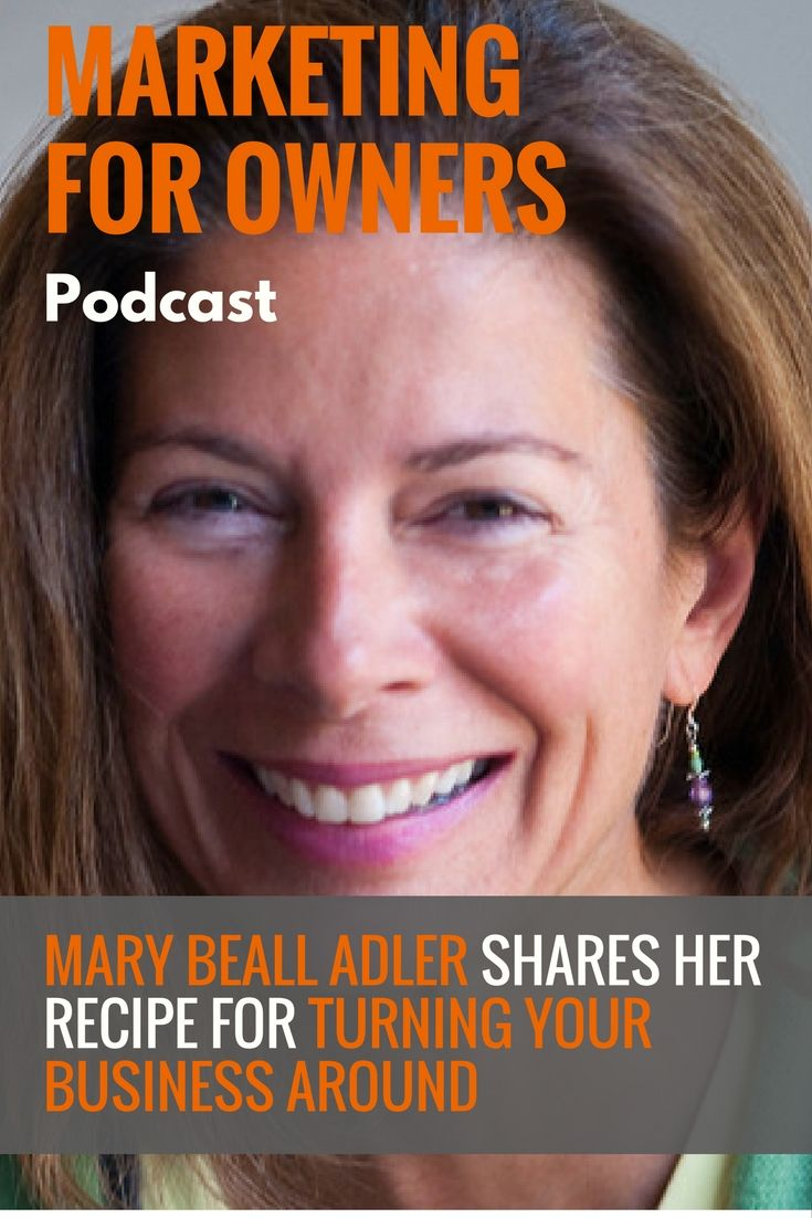 Thanks to Marketing For Owners for featuring Mary on its podcast! Listen to Mary Beall Adler's Recipe For Turning Your Business Around!