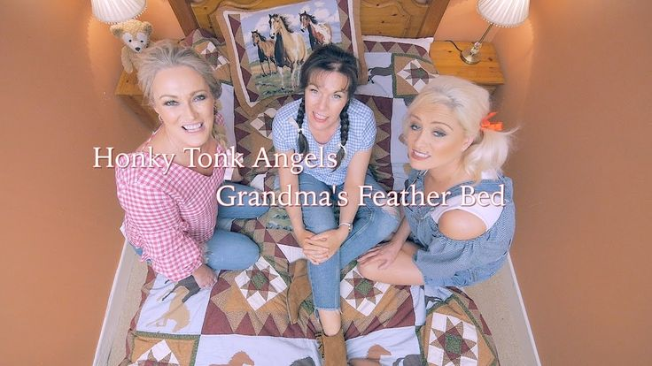 Honky Tonks Angels  Grandma's Feather Bed