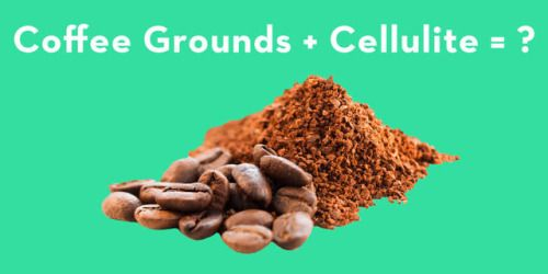 Do Coffee Grounds Really Get Rid of Cellulite? As hardcore