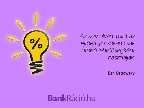 Az agy olyan, mint az ejtőernyő: sokan csak utolsó lehetőségként használják. - Ben Ostrowsky, www.bankracio.hu idézet