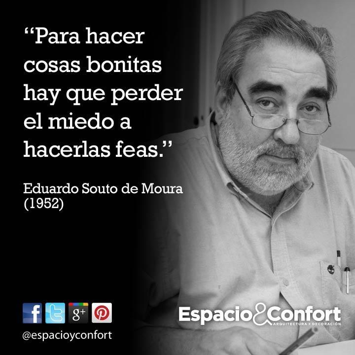 #FRASES  Para hacer cosas bonitas hay que perder el miedo a hacerlas feas. Edgardo Souto de Moura  www.espacioyconfort.com.ar