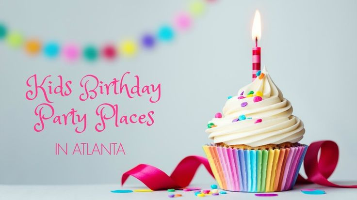 50  Awesome Kids Birthday Party Places in Atlanta