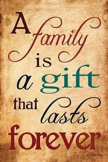 """""""A family is a gift that lasts forever."""""""