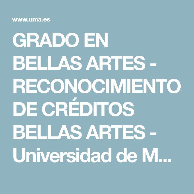 GRADO EN BELLAS ARTES -  RECONOCIMIENTO DE CRÉDITOS BELLAS ARTES  - Universidad de Málaga
