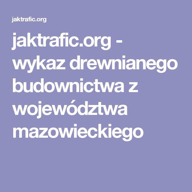 jaktrafic.org - wykaz drewnianego budownictwa z województwa mazowieckiego