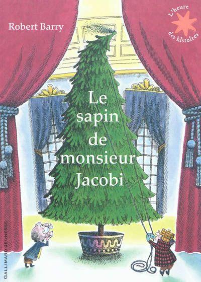 Le sapin de monsieur Jacobi / robert Barry. - Gallimard (L'heure des histoires), 2011